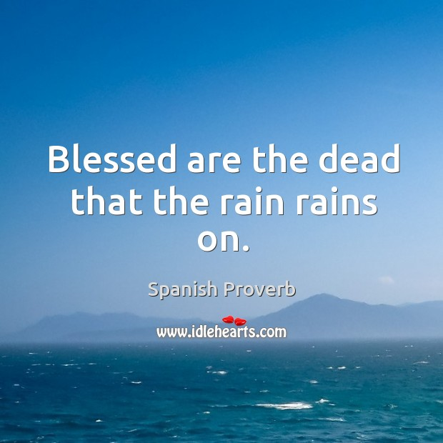 Image, Blessed are the dead that the rain rains on.