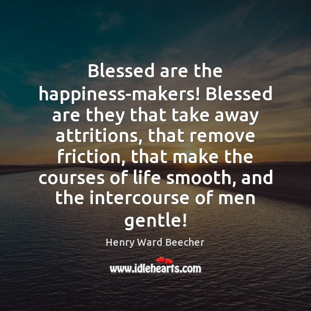 Image, Blessed are the happiness-makers! Blessed are they that take away attritions, that