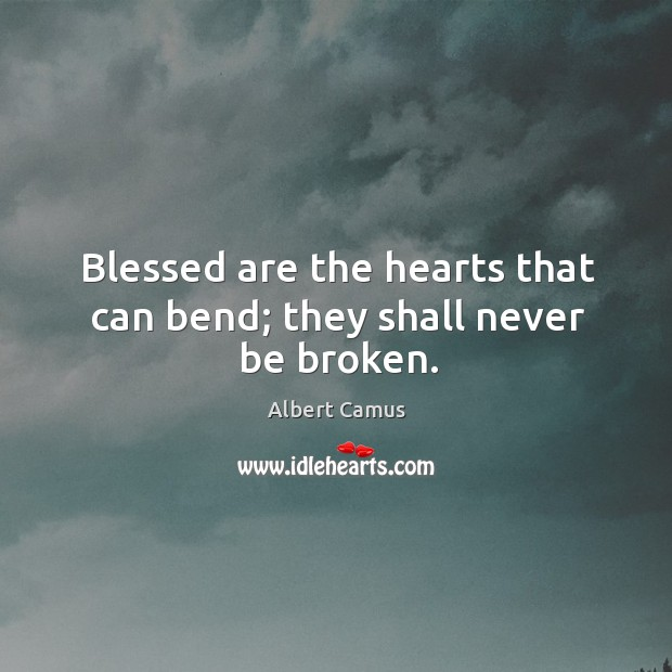 Image, Blessed are the hearts that can bend; they shall never be broken.