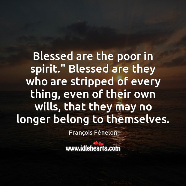 "Blessed are the poor in spirit."" Blessed are they who are stripped Image"