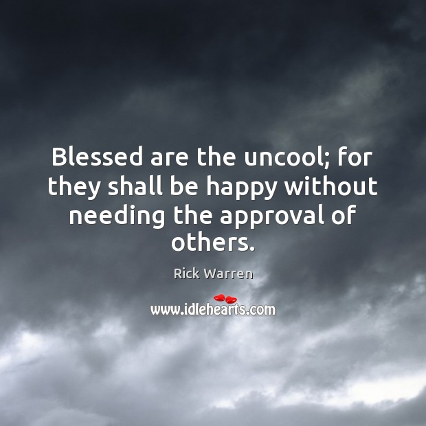 Image, Blessed are the uncool; for they shall be happy without needing the approval of others.