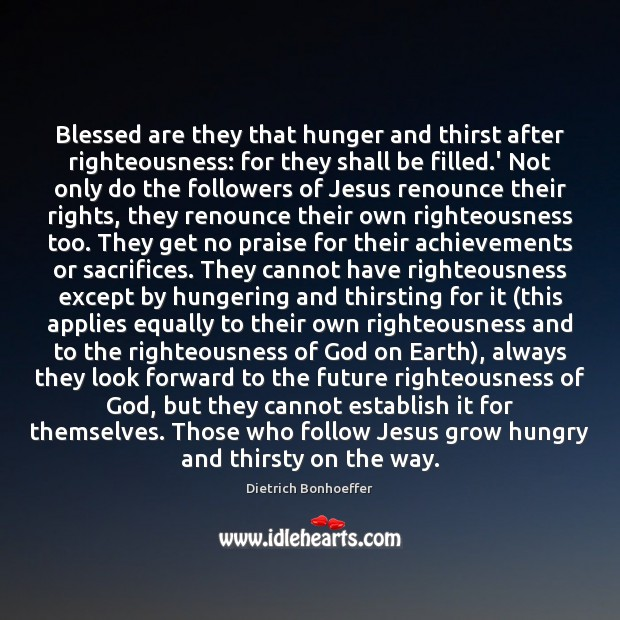 Blessed are they that hunger and thirst after righteousness: for they shall Dietrich Bonhoeffer Picture Quote