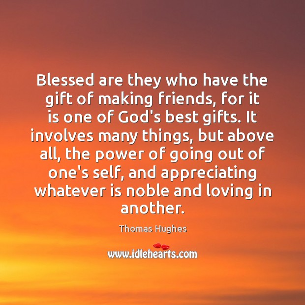 Blessed are they who have the gift of making friends, for it Image