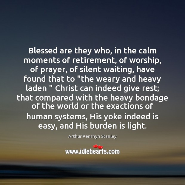 Image, Blessed are they who, in the calm moments of retirement, of worship,
