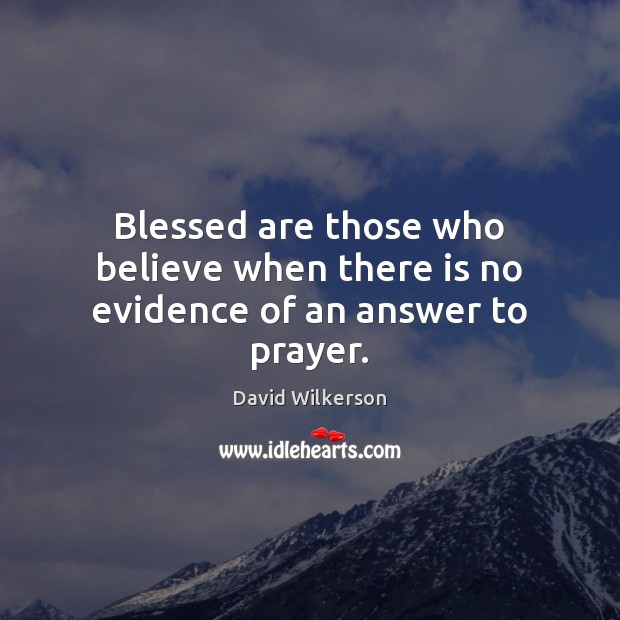 Image, Blessed are those who believe when there is no evidence of an answer to prayer.