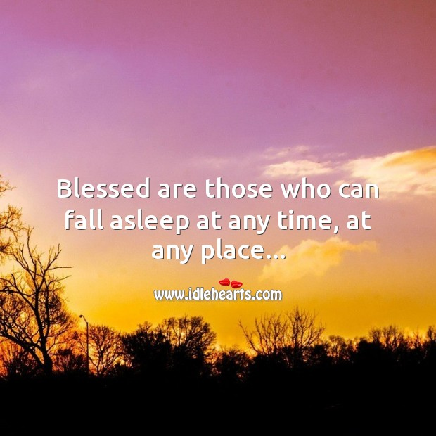 Blessed are those who can fall asleep at any time, at any place Image