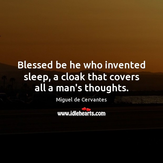 Image, Blessed be he who invented sleep, a cloak that covers all a man's thoughts.