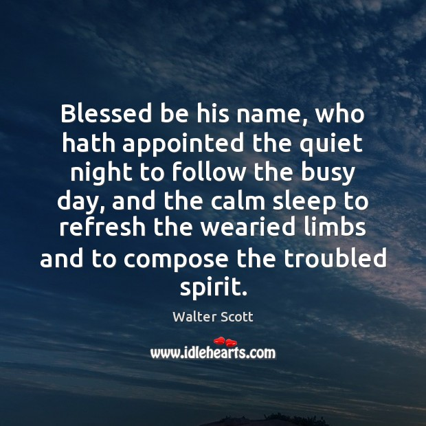 Blessed be his name, who hath appointed the quiet night to follow Walter Scott Picture Quote