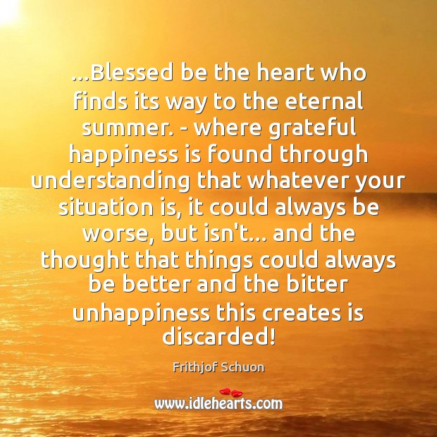 …Blessed be the heart who finds its way to the eternal summer. Happiness Quotes Image