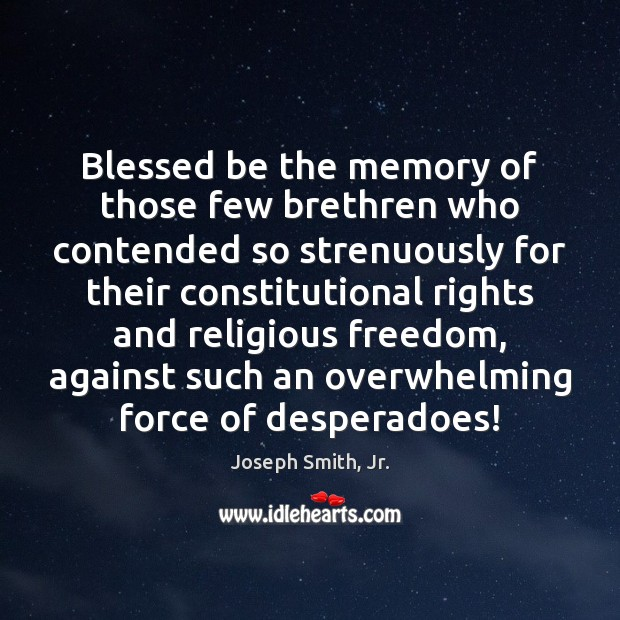 Blessed be the memory of those few brethren who contended so strenuously Joseph Smith, Jr. Picture Quote