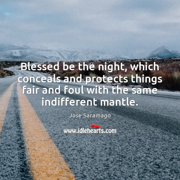 Image, Blessed be the night, which conceals and protects things fair and foul