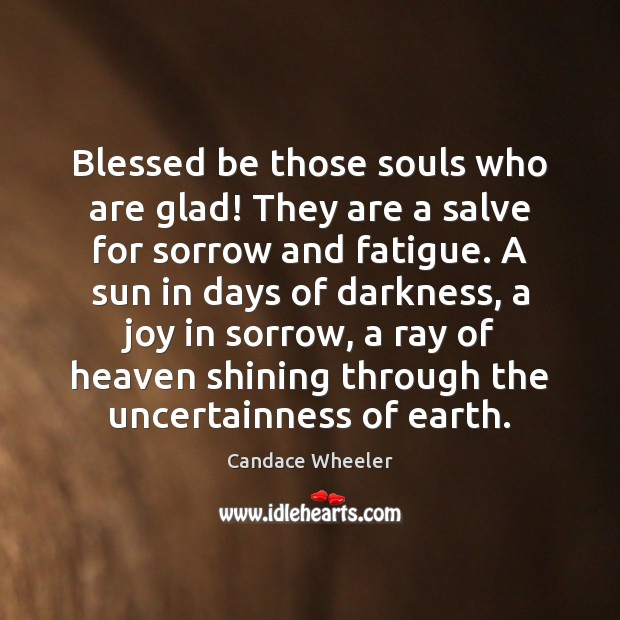 Image, Blessed be those souls who are glad! They are a salve for