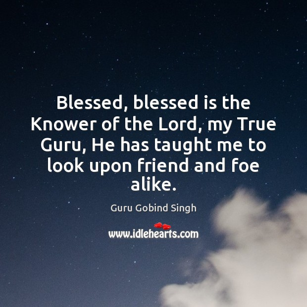 Blessed, blessed is the Knower of the Lord, my True Guru, He Image