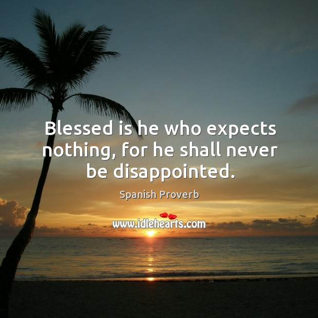 Image, Blessed is he who expects nothing, for he shall never be disappointed.