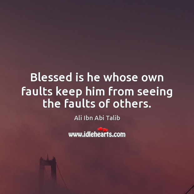 Image, Blessed is he whose own faults keep him from seeing the faults of others.