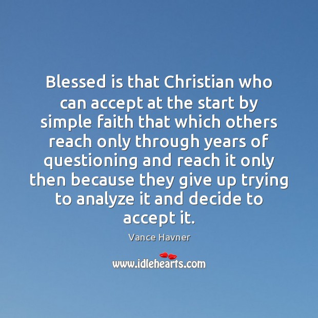 Vance Havner Picture Quote image saying: Blessed is that Christian who can accept at the start by simple