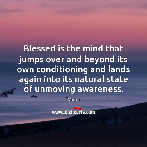 Blessed is the mind that jumps over and beyond its own conditioning Mooji Picture Quote