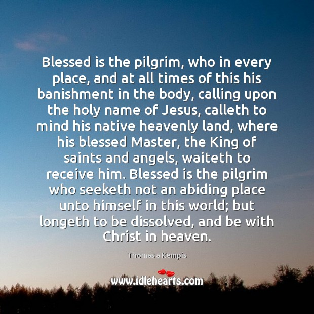 Image, Blessed is the pilgrim, who in every place, and at all times