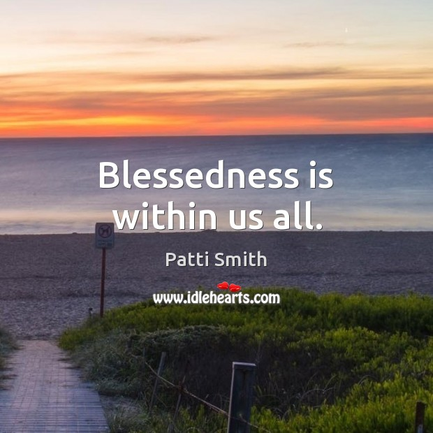 Blessedness is within us all. Patti Smith Picture Quote