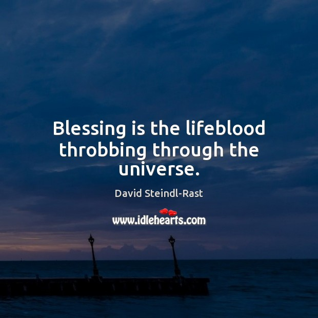 Image, Blessing is the lifeblood throbbing through the universe.