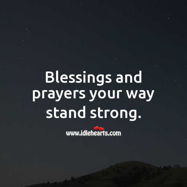 Blessings and prayers your way stand strong. Blessings Quotes Image