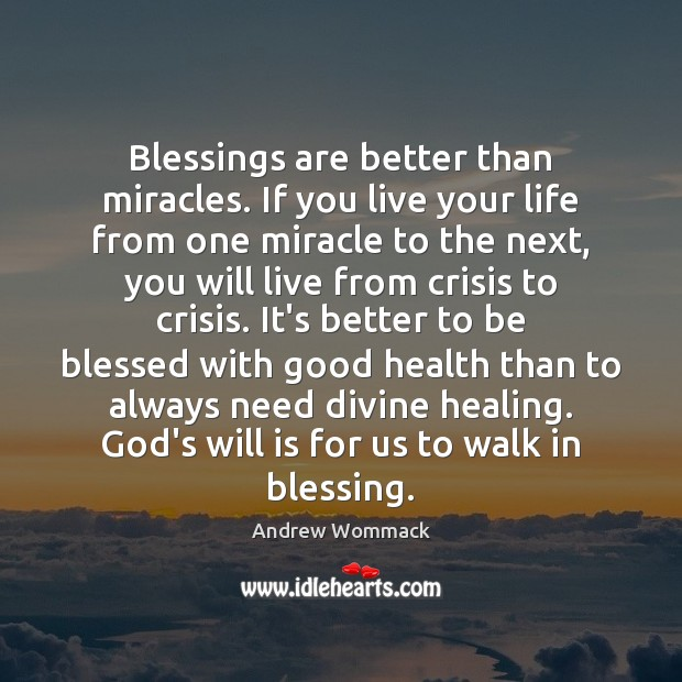Image, Blessings are better than miracles. If you live your life from one