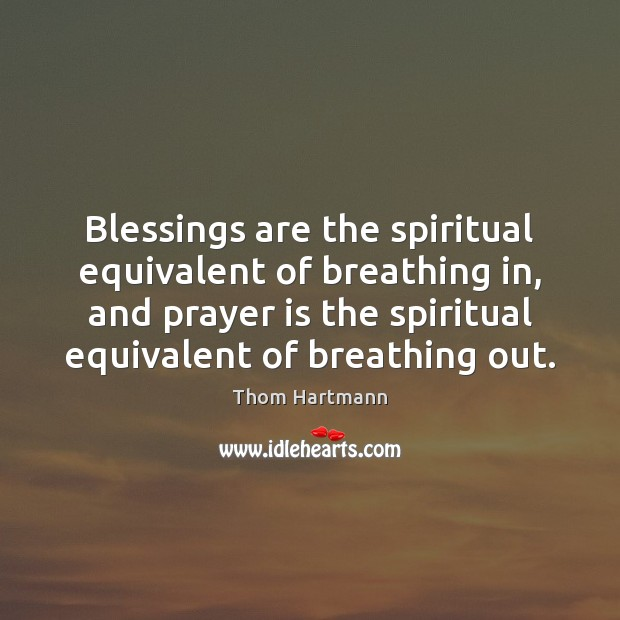 Blessings are the spiritual equivalent of breathing in, and prayer is the Prayer Quotes Image