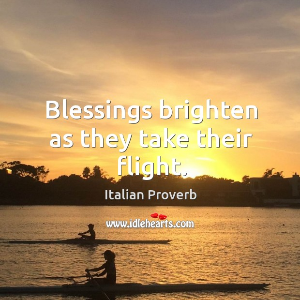 Blessings brighten as they take their flight. Italian Proverbs Image
