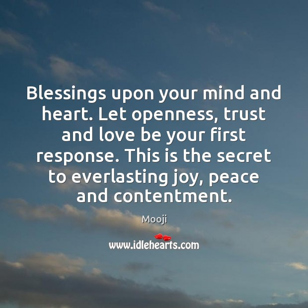 Blessings upon your mind and heart. Let openness, trust and love be Mooji Picture Quote