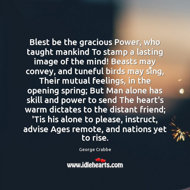 Blest be the gracious Power, who taught mankind To stamp a lasting George Crabbe Picture Quote
