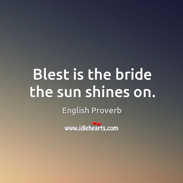 Blest is the bride the sun shines on. English Proverbs Image