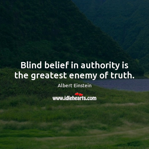 Image, Blind belief in authority is the greatest enemy of truth.