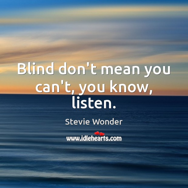 Stevie Wonder Picture Quote image saying: Blind don't mean you can't, you know, listen.