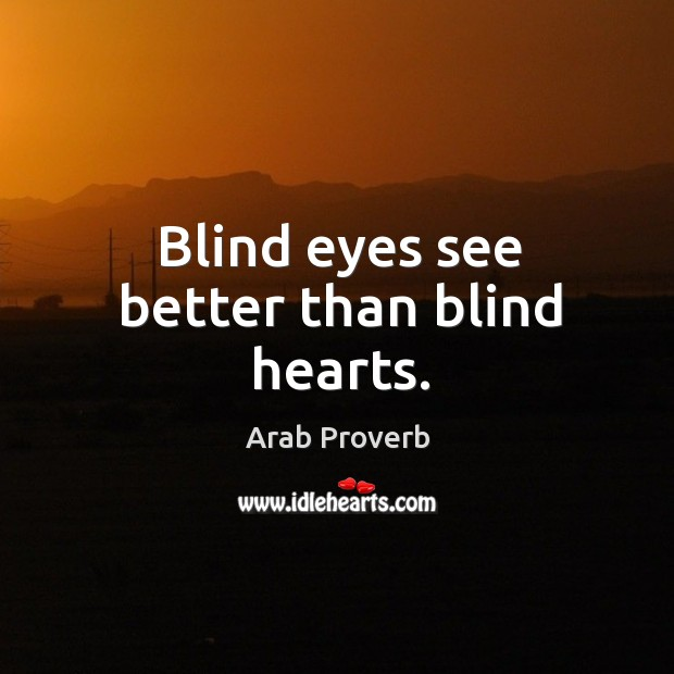 Blind eyes see better than blind hearts. Arab Proverbs Image