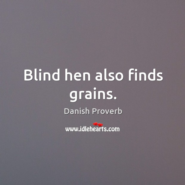 Blind hen also finds grains. Danish Proverbs Image