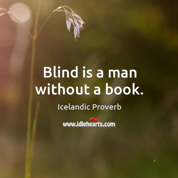 Blind is a man without a book. Icelandic Proverbs Image