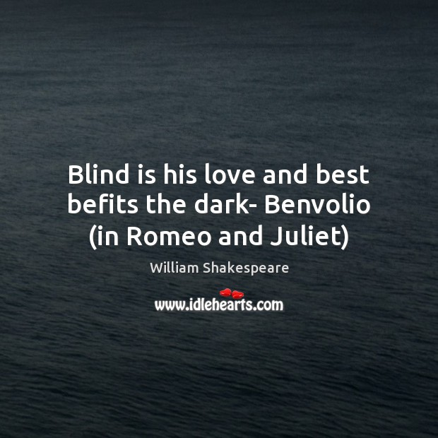 Image, Blind is his love and best befits the dark- Benvolio (in Romeo and Juliet)