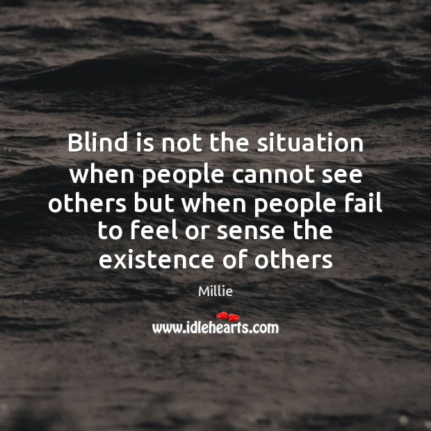 Blind is not the situation when people cannot see others but when Image