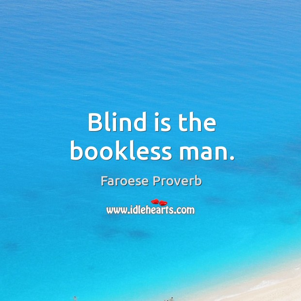 Blind is the bookless man. Faroese Proverbs Image