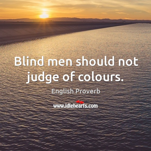 Blind men should not judge of colours. English Proverbs Image