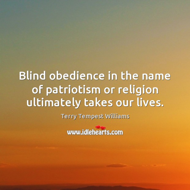 Blind obedience in the name of patriotism or religion ultimately takes our lives. Image