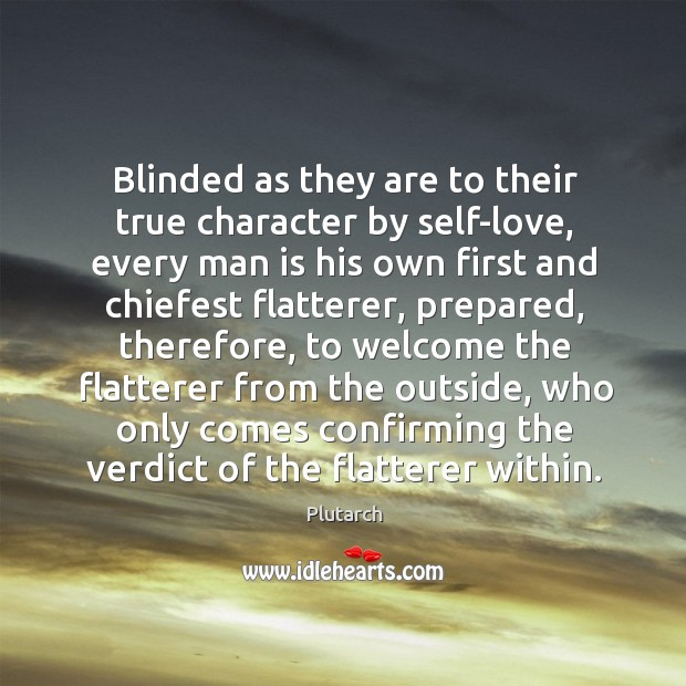 Image, Blinded as they are to their true character by self-love, every man