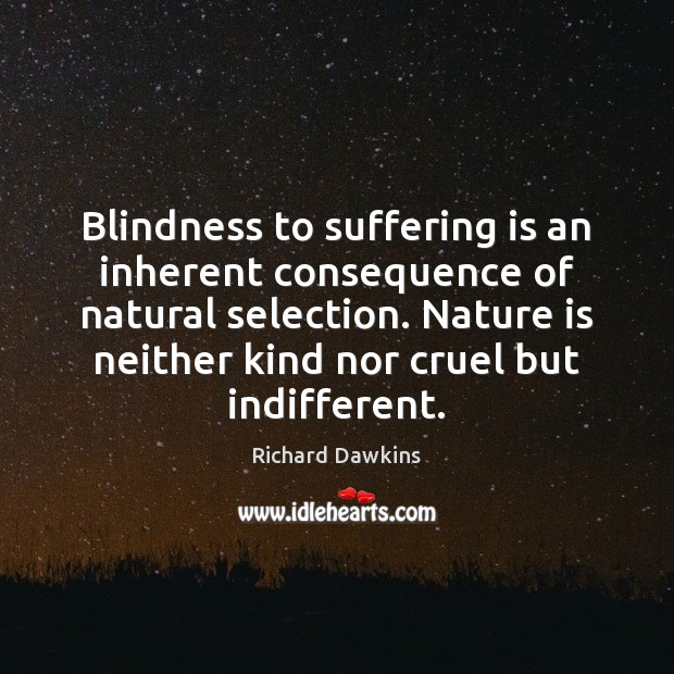 Image, Blindness to suffering is an inherent consequence of natural selection. Nature is