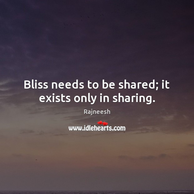 Image, Bliss needs to be shared; it exists only in sharing.