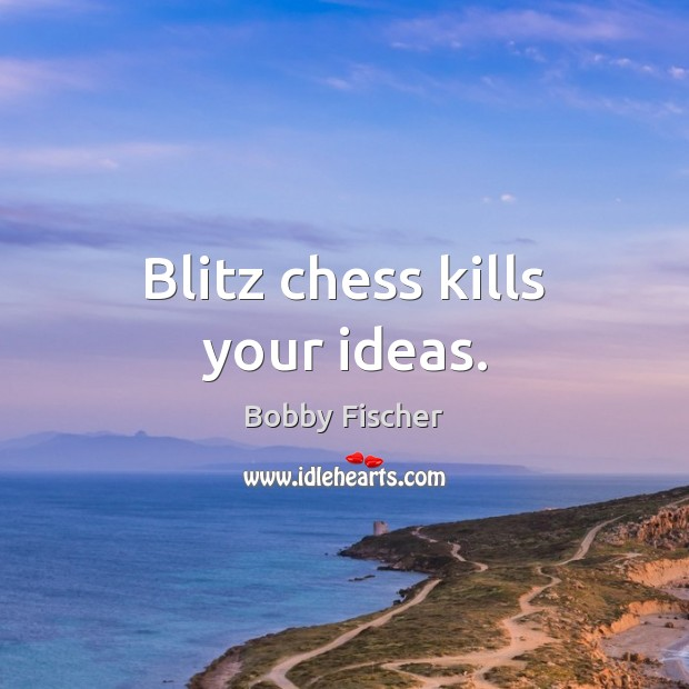 Image, Blitz chess kills your ideas.