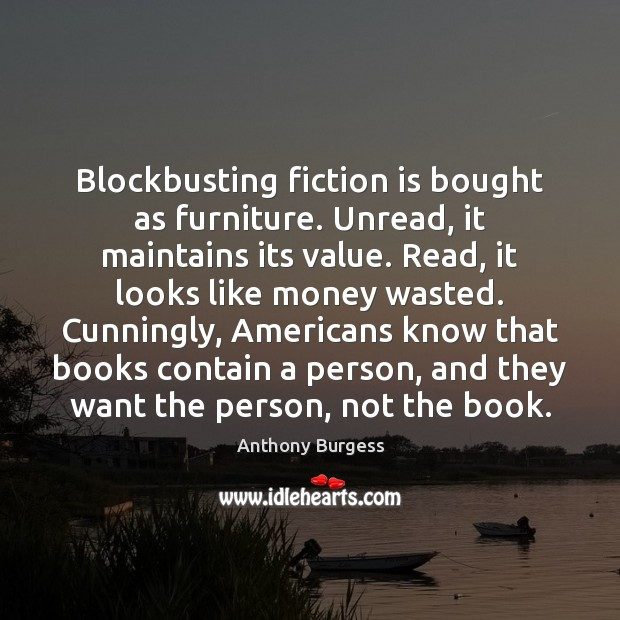 Image, Blockbusting fiction is bought as furniture. Unread, it maintains its value. Read,
