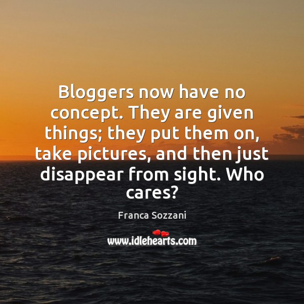 Image, Bloggers now have no concept. They are given things; they put them