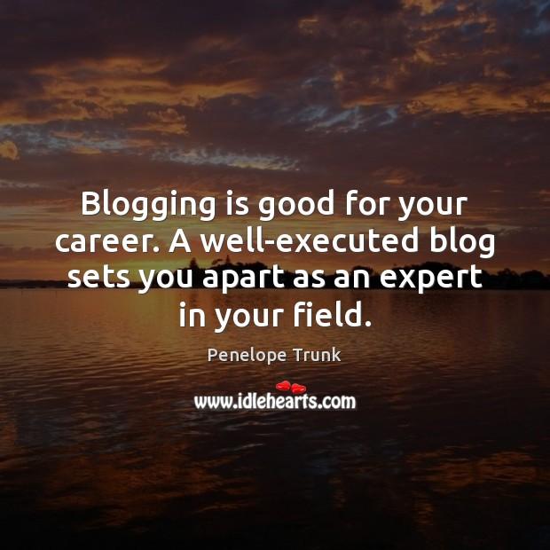 Blogging is good for your career. A well-executed blog sets you apart Image