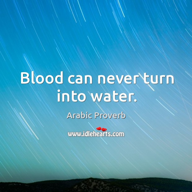 Blood can never turn into water. Arabic Proverbs Image