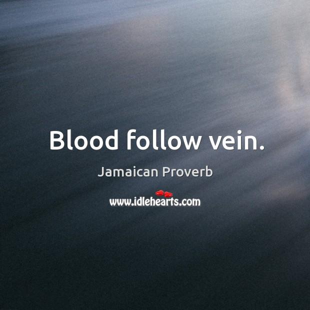 Blood follow vein. Jamaican Proverbs Image
